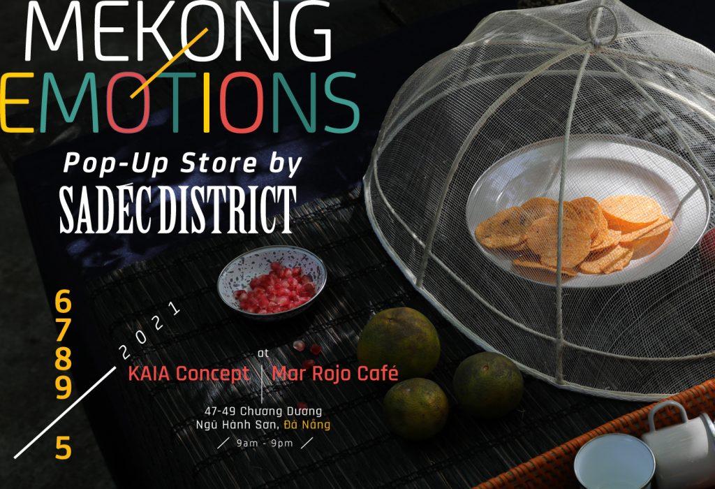 Các bạn Đà Nẵng thân mến, hẹn các bạn tuần tới! --- Mekong Emotions Pop-Up Store by Sadéc District May. 6,7,8,9. 2021 At KAIA Concept I Mar Rojo Café 47-49 Chương Dương, Ngũ Hành Sơn, Đà Nẵng 9am-9pm
